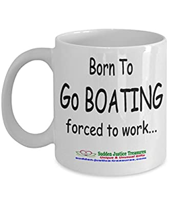 Born To Go Boating Forced To Work White Mug Unique Birthday, Special Or Funny Occasion Gift. Best 11 Oz Ceramic Novelty Cup for Coffee, Tea, Hot Chocolate Or Toddy