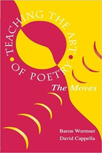 Teaching the Art of Poetry: The Moves by Wormser, Baron, Cappella, A. David (1999)