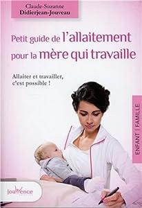 """Afficher """"Petit guide de l'allaitement pour la mère qui travaille"""""""