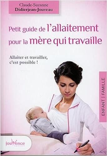 Petit guide de l allaitement pour la mère qui travaille   Allaiter et  travailler, c est possible !  Amazon.fr  Claude-Suzanne Didierjean-Jouveau   Livres 2a5f0e3dbd2