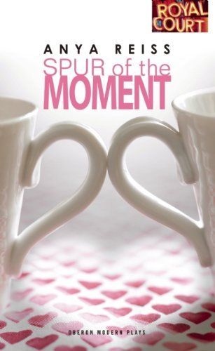 Spur of the Moment (Oberon Modern Plays) by Anya Reiss (2011-05-17)