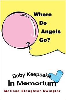 Where Do Angels Go?: Baby Keepsake In Memorium