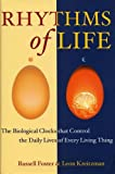 The Rhythms Of Life: The Biological Clocks That Control the Daily Lives of Every Living Thing