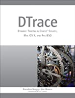 DTrace: Dynamic Tracing in Oracle Solaris, Mac OS X and FreeBSD Front Cover