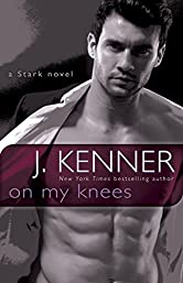 On My Knees: A Stark Novel (Stark International Trilogy Book 2)