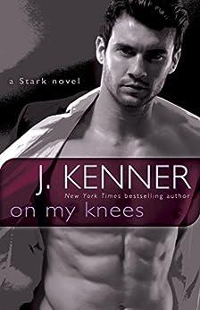 On My Knees: A Stark Novel (Stark International Trilogy Book 2) by [Kenner, J.]