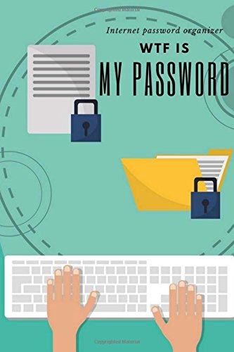 WTF is My Password: An Organizer for All Your Passwords ,internet password log book,Passwords keeper internet online secret security, social etc. (Internet Password Organizer) (Volume 4) ebook