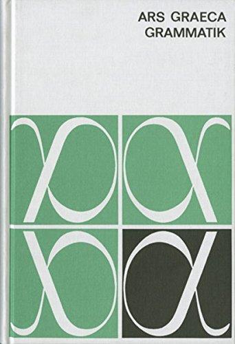 Ars Graeca. Lehr- und Übungsbuch für den griechischen Anfangsunterricht: Ars Graeca: Grammatik