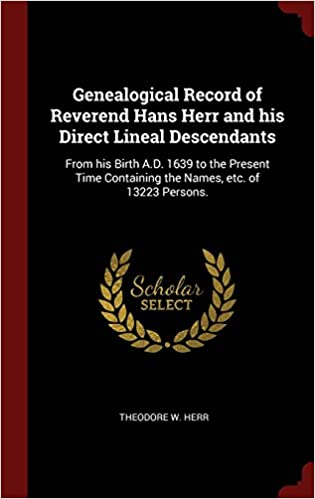 Book Genealogical Record of Reverend Hans Herr and his Direct Lineal Descendants: From his Birth A.D. 1639 to the Present Time Containing the Names, etc. of 13223 Persons.
