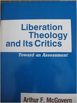 Liberation Theology and Its Critics: Toward an Assessment