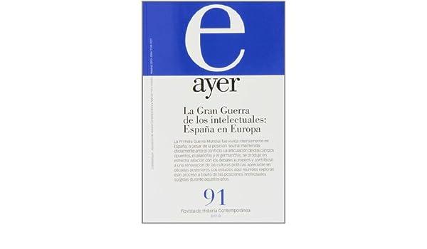 GRAN GUERRA DE LOS INTELECTUALES:ESPAÑA EN EUROPA, LA Ayer 91 Revista Ayer: Amazon.es: Fuentes Codera, Maximiliano: Libros