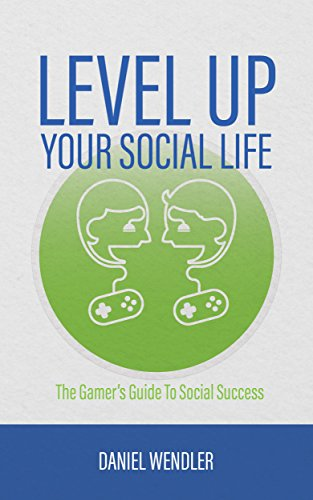 Level Up Your Social Life: The Gamer's Guide To Social Success by [Wendler, Daniel]