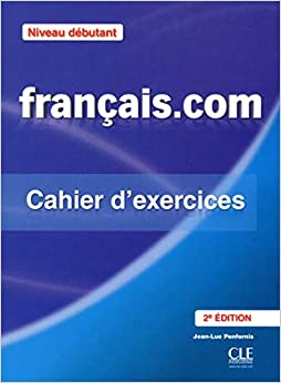 Francais.com. Debutant. Cahier D'exercices. Per Le Scuole Superiori. Con Espansione Online por Jean-luc Penfornis epub