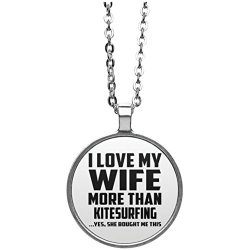 Designsify Husband Necklace, I Love My Wife More Than Kitesurfing .Yes, She Bought Me This - Round Necklace, Silver Plated Pendant, Best Gift for Husband, Him, Men, Man from Wife, Men, Lover by Designsify