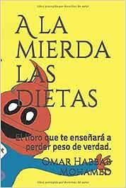 A la mierda las dietas: El libro que te enseñará a perder peso de verdad.: Amazon.es: Habbab Mohamed, Omar: Libros