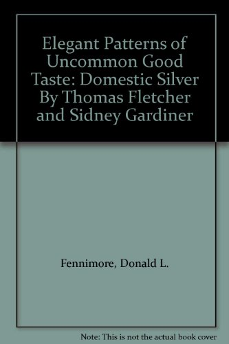 Elegant Patterns of Uncommon Good Taste: Domestic Silver by Thomas Fletcher and Sidney Gardiner