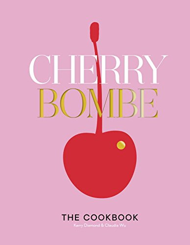 Cherry Bombe: The Cookbook by Kerry Diamond, Claudia Wu