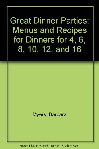 Great Dinner Parties: Menus and Recipes for Dinners for 4, 6, 8, 10, 12, and (Great Dinners)