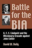 img - for Battle for the BIA: G. E. E. Lindquist and the Missionary Crusade against John Collier book / textbook / text book