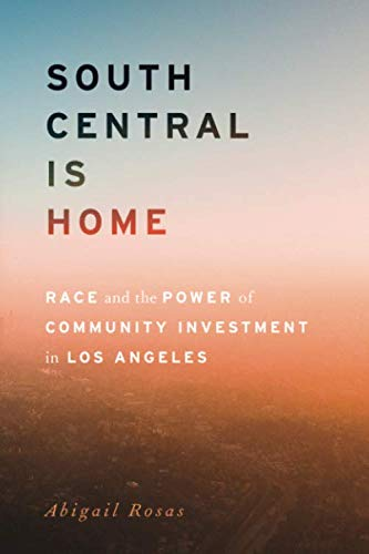 South Central Is Home: Race and the Power of Community Investment in Los Angeles (Stanford Studies in Comparative Race and Ethnicity) (Rosa & Co)