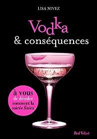 Vodka et conséquences - Un livre dont vous êtes l'héroïne par Lisa Nivez