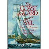 The Coast Guard Under Sail: The U.S. Revenue Cutter Service, 1789-1865