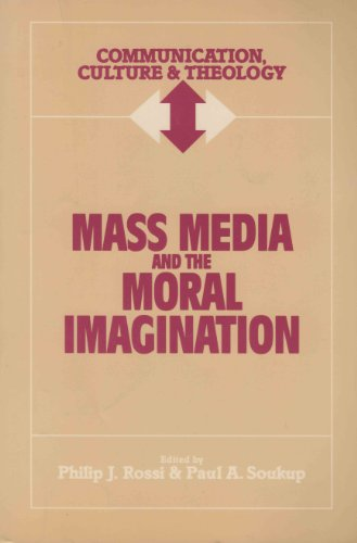 Mass Media and the Moral Imagination (Communication, Culture and Theology)