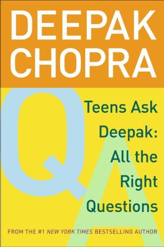 Deepak Chopra - Teens Ask Deepak: All the Right Questions