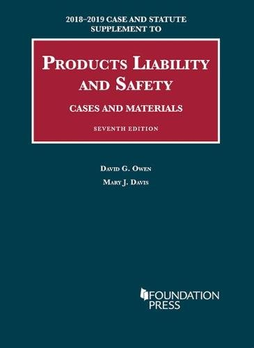 Liability Product Case - Products Liability and Safety, Cases and Materials, 7th, 2018-2019 Case and Statute Supplement (University Casebook Series)