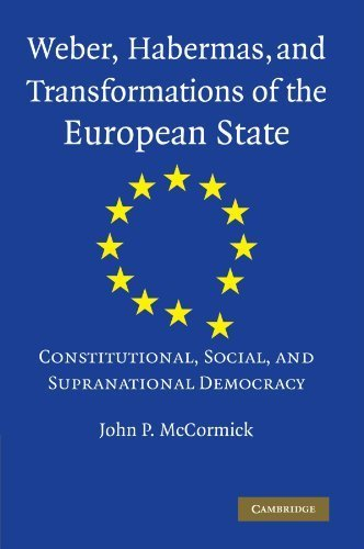 Weber, Habermas and Transformations of the European State: Constitutional, Social, and Supranational Democracy 1st edition by McCormick, John P. (2009) Paperback