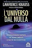 L'universo dal nulla. Le rivoluzionarie scoperte che hanno cambiato le nostre basi scientifiche
