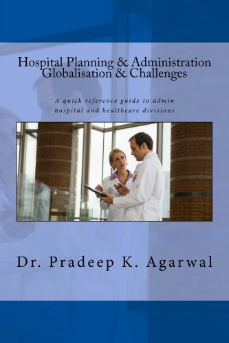 Hospital Planning and Administration – Globalisation & Challenges: A quick reference guide to admin  hospital and healthcare divisions Pdf