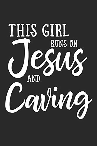 This Girl Runs On Jesus And Caving: Journal, Notebook por N. D.
