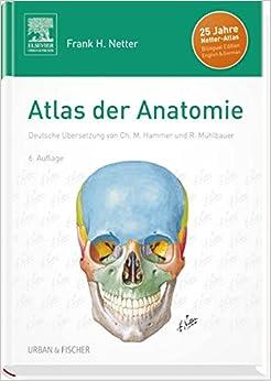 Atlas der Anatomie: Deutsche Übersetzung von Christian M. Hammer - Mit StudentConsult-Zugang, 6e