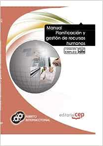 Manual Planificacion Y Gestion De Recursos Humanos Formacion Para El Empleo Spanish Edition Icb Editores 9788468128153 Amazon Com Books