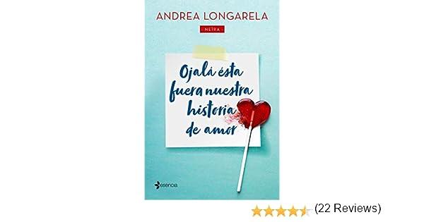 Ojalá ésta fuera nuestra historia de amor eBook: Longarela, Andrea ...
