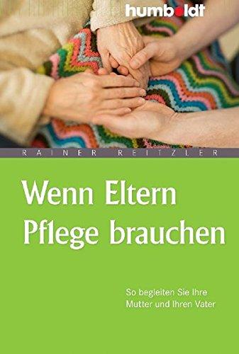 Wenn Eltern Pflege brauchen: So begleiten Sie Ihre Mutter und Ihren Vater (German Edition)