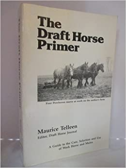The Draft Horse Primer by Maurice Telleen (1993-08-03)