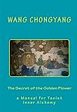The Secret of the Golden Flower:  a Manual for Taoist Inner Alchemy