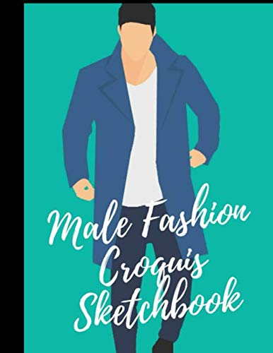Male Fashion Croquis Sketchbook: A Simple Theme Professional Cool Cute Casual Male Model Figure Body Illustration Templates Sketchpad with 300 Drawn ... Men Designs And Create a Stunning Portfolio (Best Male Model Portfolio)