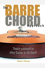 The Barre Chord Approach: Teach yourself to play Guitar in 30 days! Paperback