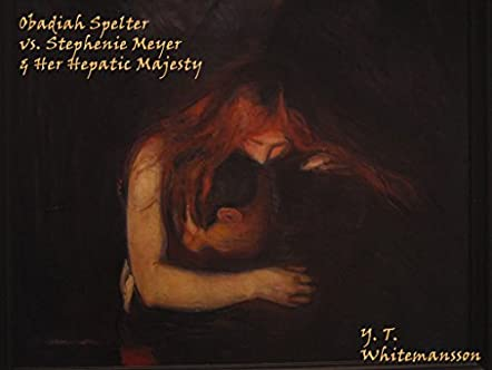 Obadiah Spelter vs. Stephenie Meyer & Her Hepatic Majesty