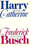 Harry and Catherine, Frederick Busch, 0394574257