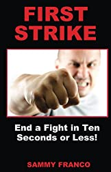 First Strike: End a Fight in Ten Seconds or Less! (English Edition)