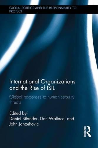 International Organizations and The Rise of ISIL: Global Responses to Human Security Threats (Global Politics and the Re
