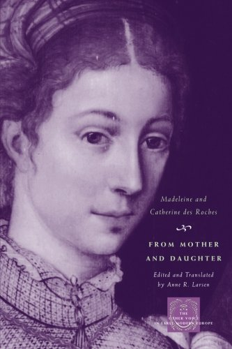 From Mother and Daughter: Poems, Dialogues, and Letters of Les Dames des Roches (The Other Voice in Early Modern Europe)