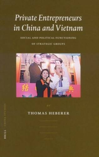 Private Entrepreneurs in China and Vietnam: Social and Political Functioning of Strategic Groups (China Studies, 4) by Brill Academic Pub