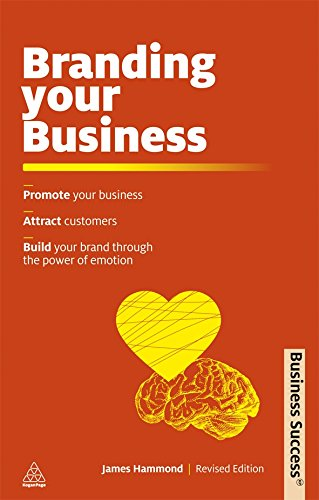 Branding Your Business: Promote Your Business, Attract Customers and Build Your Brand Through the Power of Emotion (Business Success) pdf