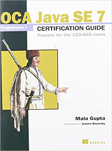 OCA Java SE 7 Programmer I Certification Guide: Prepare for the 1ZO-803 exam