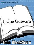 I, Che Guevara: A Novel